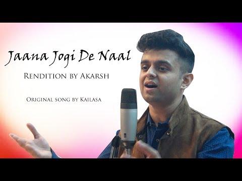 Jaana Jogi De Naal | Rendition by Akarsh | Original song by Kailasa