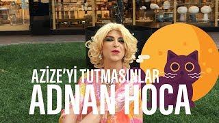 AZİZE'Yİ TUTMASINLAR - ADNAN HOCA