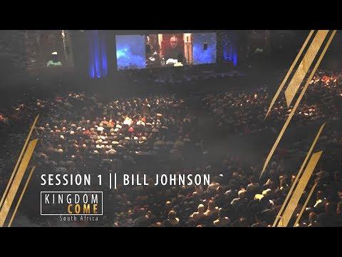 SESSION 1 || BILL JOHNSON  || KINGDOM COME SA 2018