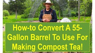 How-to Convert a 55-Gallon Barrel to Use for Garden Compost Tea