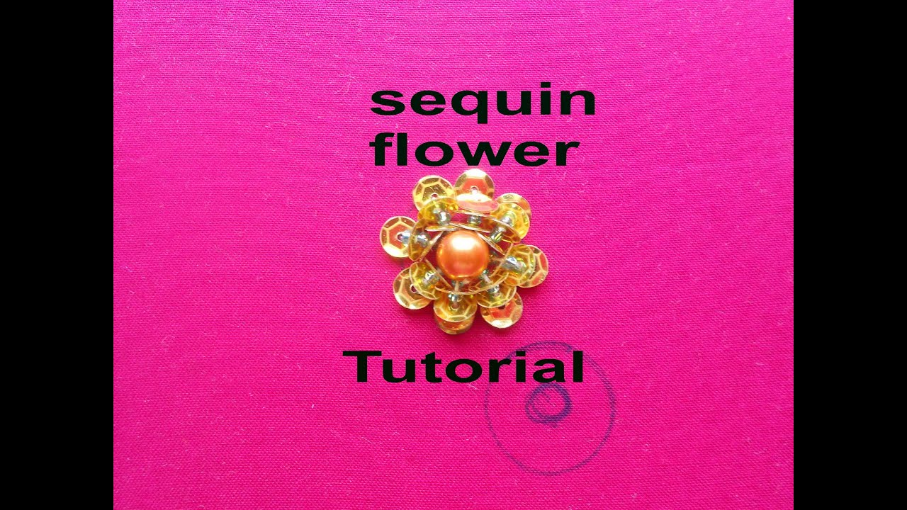 Hand Embroidery: How To Sew A Simple Sequin Flower (flores De Lentejuela Y  Chaquira)  Youtube
