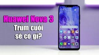 Huawei Nova 3 - Trùm cuối này sẽ có những gì?