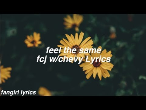 feel the same || fcj (w/chevy) Lyrics