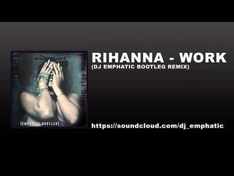 Rihanna - Work Feat. Drake (DJ Emphatic Bootleg remix)