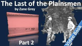 Part 2 - The Last of the Plainsmen Audiobook by Zane Grey (Chs 06-11)(Part 2. Classic Literature VideoBook with synchronized text, interactive transcript, and closed captions in multiple languages. Audio courtesy of Librivox. Read by ..., 2011-11-15T07:34:16.000Z)