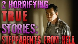 2 Horrifying TRUE Stories: Step Parents From Hell