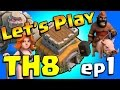 Clash of Clans Let s Play TH8 ep1 How to start TH8