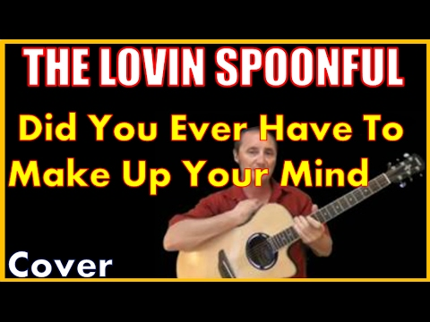 Did You Ever Have To Make Up Your Mind The Lovin Spoonful