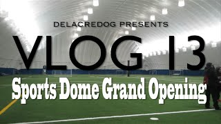 VLOG 13: Sports Dome Grand Opening
