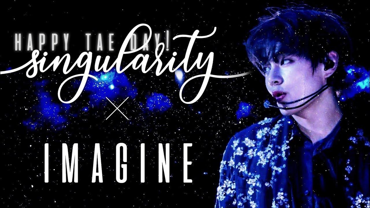 Singularity ╳ imagine || #HappyTaehyungDay