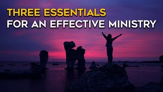 Three Essentials for An Effective Ministry - Crossmap Inspiration
