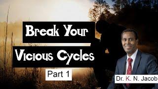 Break Your Vicious Cycles Part 1 - Dr. K. N. Jacob
