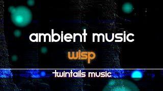 Ambient Music - Wisp