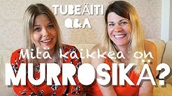 MURROSIKÄ-EXTRA I TUBEÄITI Q&A