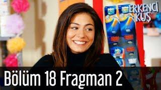Erkenci Kuş 18. Bölüm 2. Fragman