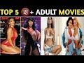 TOP 5 18+ HOLLYWOOD BOLD ADULT MOVIES DUBBED IN HINDI OF ALL TIME HIT ll SEX MOVIE