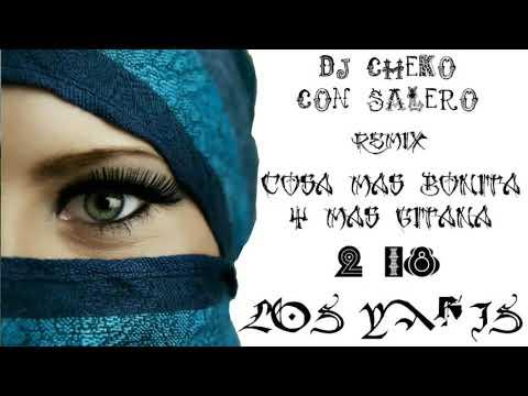LOS YAKIS 2018 - COSA MAS BONITA Y MAS GITANA REMIX DJ CHEKO CON SALERO