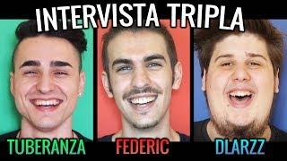 INTERVISTA TRIPLA - FEDERIC, DLARZZ & TUBERANZA - [SPECIALE 250.000 ISCRITTI]