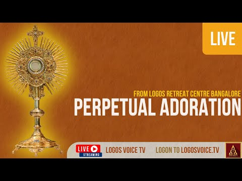 PERPETUAL ADORATION  | Live From | Logos Retreat Centre, Bangalore