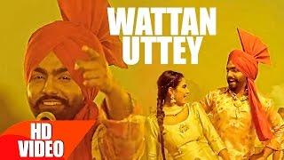 Wattan Uttey | Nikka Zaildar | Ammy Virk | Sonam Bajwa | Latest Punjabi Song 2016