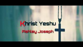 Song - khrist yeshu singer ashley joseph album ye sheher #like #share #subscribe buy https://itunes.apple.com/in/album/ye-sheher/id1200418985 https...