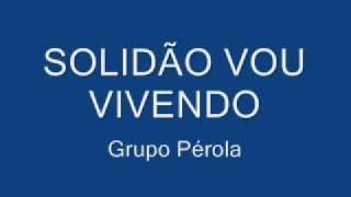 GRUPO PÉROLA - SOLIDÃO VOU VIVENDO