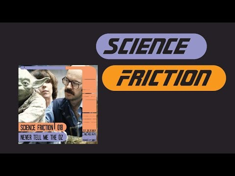 Science Friction | 018 | Never Tell Me The Oz