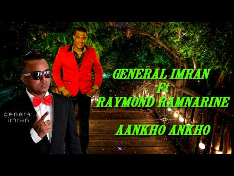GENERAL IMRAN Ft RAYMOND RAMNARINE - AANKHO ANKHO [2014] BRAND NEW RELEASE