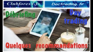 Débriefing, day trading, quelques recommandations