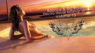 SNEAK PEEK: Bounce & Big Room  {Electro House Mashup 2015} Vol 13 OUT NOW ON MIXCLOUD