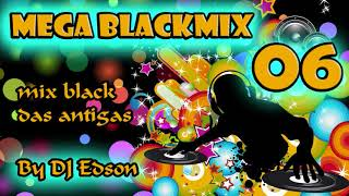 BLACKMIX VOL.08 ~ MIX BLACK DAS ANTIGAS [mixed by DJ EDSON]
