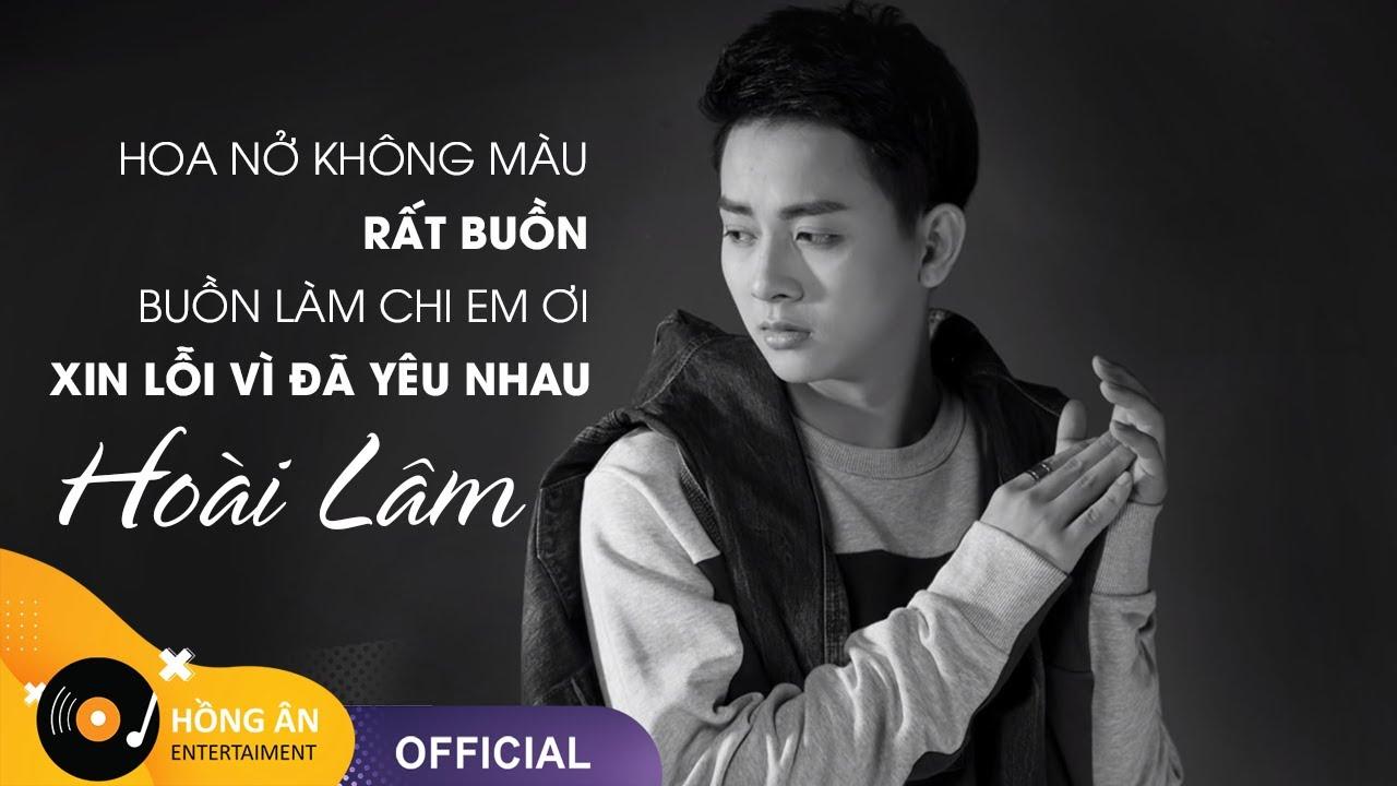 Hoài Lâm | Hoa Nở Không Màu, Buồn Làm Chi Em Ơi, Xin Lỗi Vì Đã Yêu Nhau | ST: Nguyễn Minh Cường