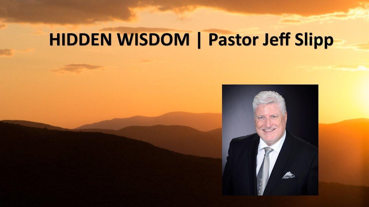 THE HIDDEN WISDOM OF GOD | Pastor Jeff Slipp | The Hidden Wisdom pt 1