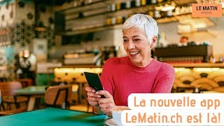 La nouvelle app Le Matin.ch est là!