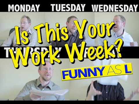 Making it Through the Work Week From Monday to Friday for TGIF - Funny As L