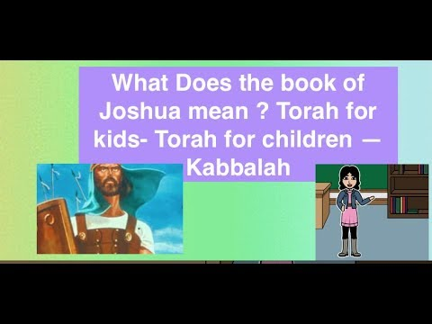 What does the book of Joshua mean???  Kabbalah-- Torah for kids( Torah for children)