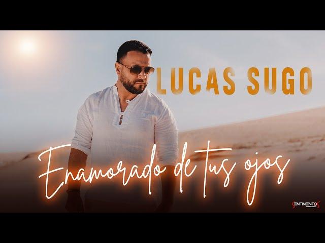Lucas Sugo - Enamorado de tus ojos (Video Oficial)