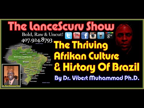 The Thriving African Culture & History Of Brazil! - Dr. Vibert Muhammad On The LanceScurv Show
