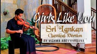 Girls like you- Maroon5 Sri Lankan Classical Version by Vishwa Abey...