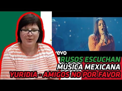 RUSSIANS REACT TO MEXICAN MUSIC | Yuridia - Amigos No por Favor (Primera Fila) (En Vivo) | REACTION