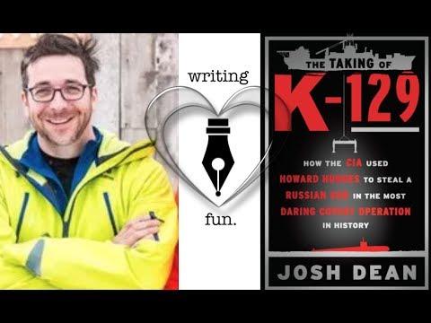 Writing Fun | Ep. 157 : The Taking of K-129 with Josh Dean