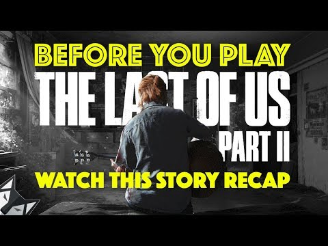 Before You Play The Last Of Us Part II Watch This Story Recap - NO PART 2 SPOILERS