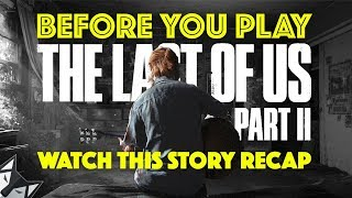 Before You Play The Last of Us Part II Watch This Story Recap - The Last of Us The Story so Far