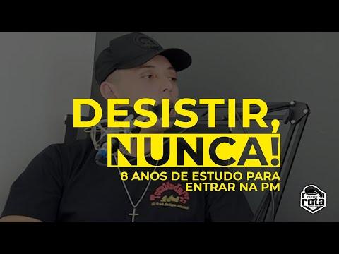 DESISTIR, NUNCA! 8 ANOS DE ESTUDO PARA ENTRAR NA PM