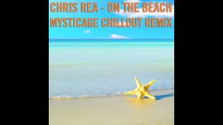 Chris Rea - On The Beach (Mysticage Chillout Remix)