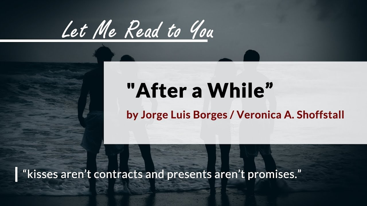 After A While A Poem By Jorge Luis Borges Veronica A Shoffstalllet Me Read To You