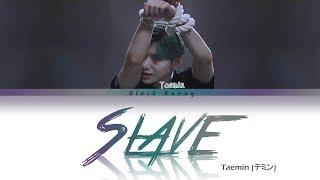 TAEMIN (テミン) - Slave (Color Coded Lyrics Kan/Rom/Eng/歌詞)