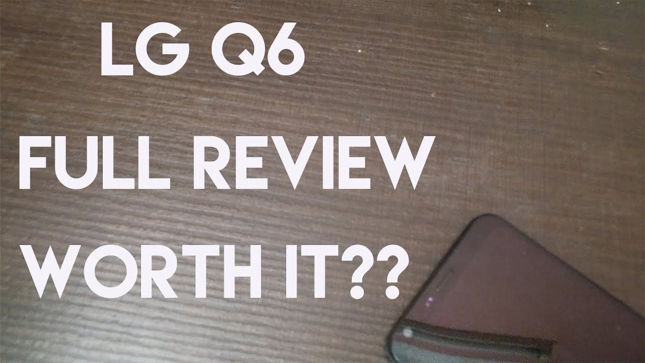 LG Q6 Full Review Is It Worth Buying??