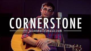 Cornerstone - Jason Waller (Acoustic Cover)