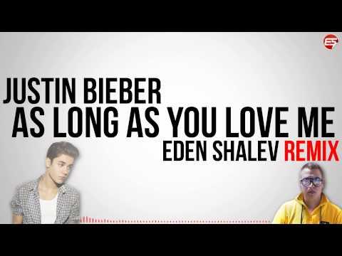 Justin Bieber - As Long As You Love Me (Eden Shalev Remix)